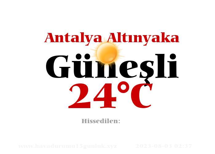 Hava Durumu Antalya Altınyaka
